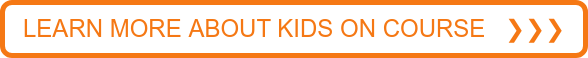 LEARN MORE ABOUT KIDS ON COURSE ❯❯❯